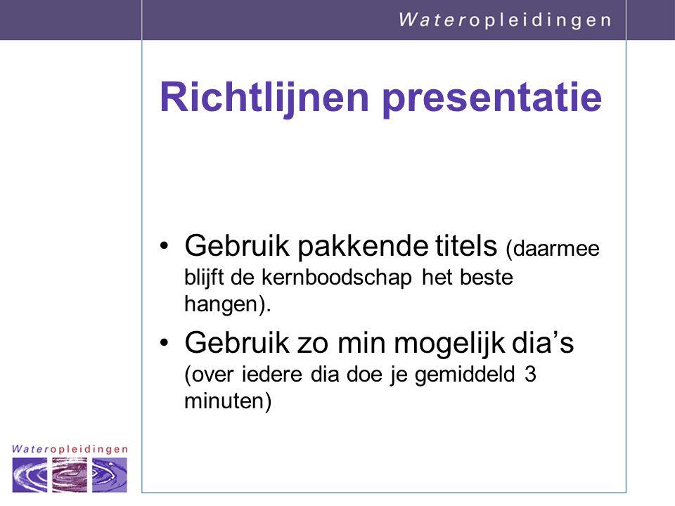 Richtlijnen presentatie Gebruik pakkende titels (daarmee blijft de kernboodschap het beste hangen). Gebruik zo min mogelijk dia's (over iedere dia doe