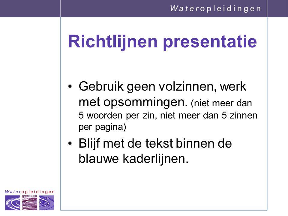 Richtlijnen presentatie Gebruik geen volzinnen, werk met opsommingen. (niet meer dan 5 woorden per zin, niet meer dan 5 zinnen per pagina) Blijf met d