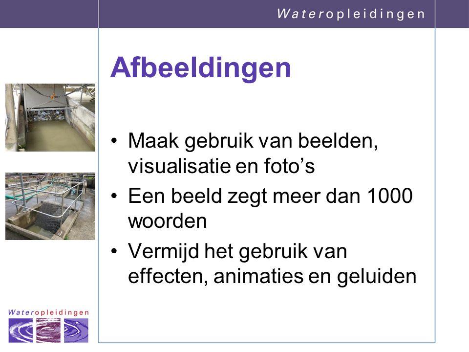 Afbeeldingen Maak gebruik van beelden, visualisatie en foto's Een beeld zegt meer dan 1000 woorden Vermijd het gebruik van effecten, animaties en gelu
