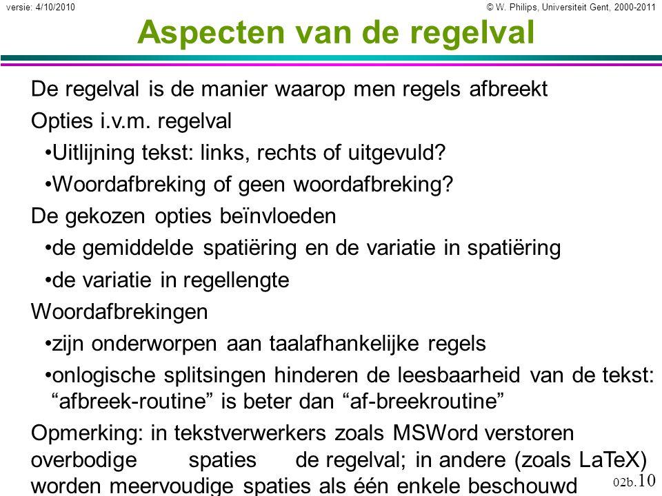 © W. Philips, Universiteit Gent, 2000-2011versie: 4/10/2010 02b. 10 Aspecten van de regelval De regelval is de manier waarop men regels afbreekt Optie