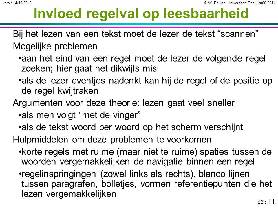 © W. Philips, Universiteit Gent, 2000-2011versie: 4/10/2010 02b. 11 Invloed regelval op leesbaarheid Bij het lezen van een tekst moet de lezer de teks