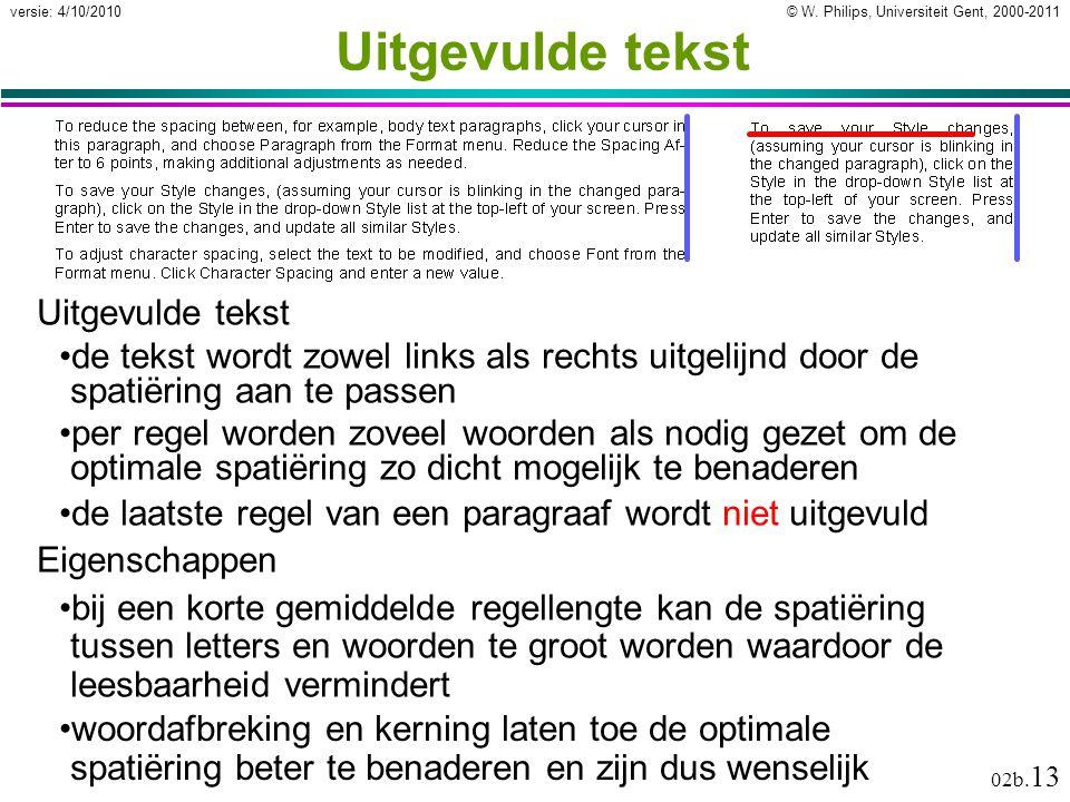 © W. Philips, Universiteit Gent, 2000-2011versie: 4/10/2010 02b. 13 Uitgevulde tekst de tekst wordt zowel links als rechts uitgelijnd door de spatiëri