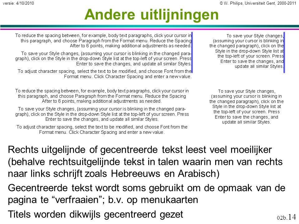 © W. Philips, Universiteit Gent, 2000-2011versie: 4/10/2010 02b. 14 Andere uitlijningen Rechts uitgelijnde of gecentreerde tekst leest veel moeilijker