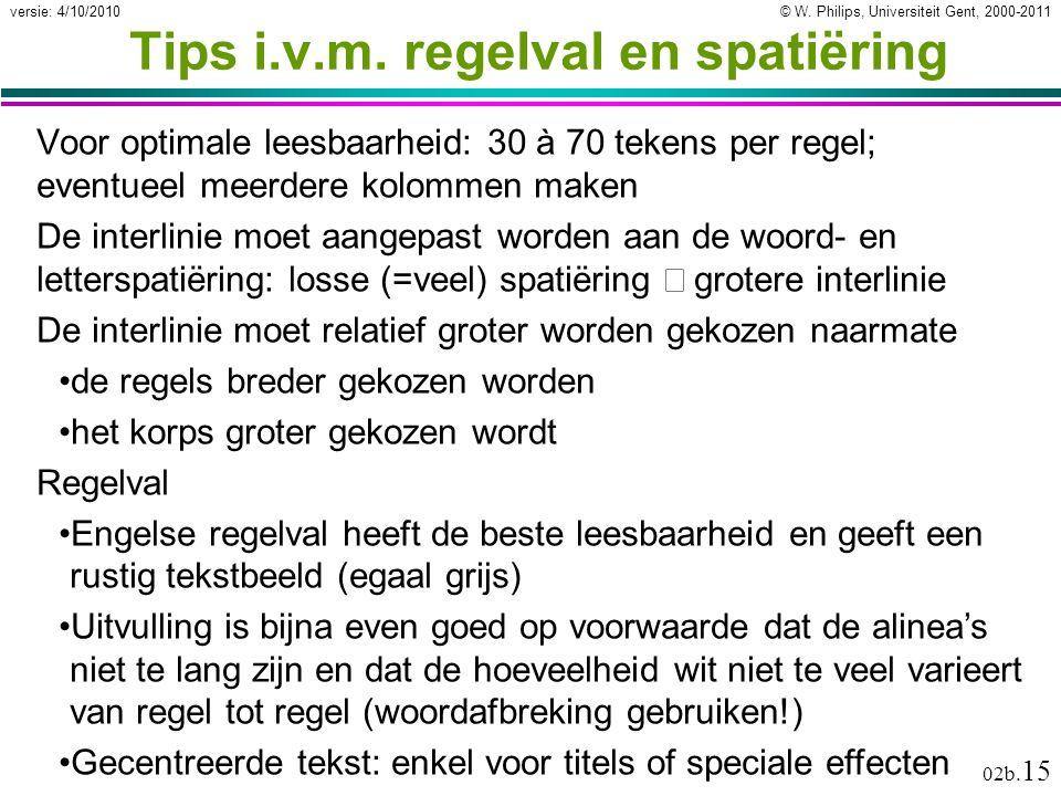 © W. Philips, Universiteit Gent, 2000-2011versie: 4/10/2010 02b. 15 Tips i.v.m. regelval en spatiëring Voor optimale leesbaarheid: 30 à 70 tekens per