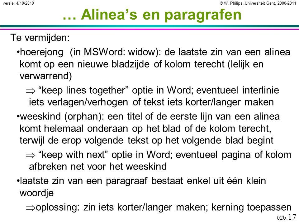 © W. Philips, Universiteit Gent, 2000-2011versie: 4/10/2010 02b. 17 … Alinea's en paragrafen Te vermijden: hoerejong (in MSWord: widow): de laatste zi