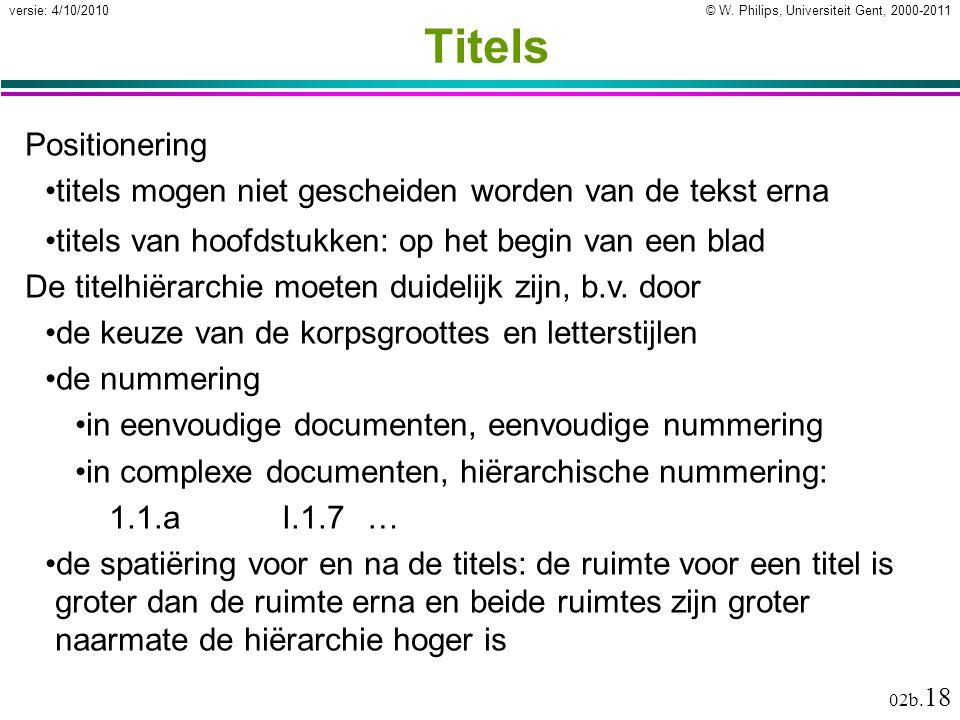 © W. Philips, Universiteit Gent, 2000-2011versie: 4/10/2010 02b. 18 Titels Positionering titels mogen niet gescheiden worden van de tekst erna titels