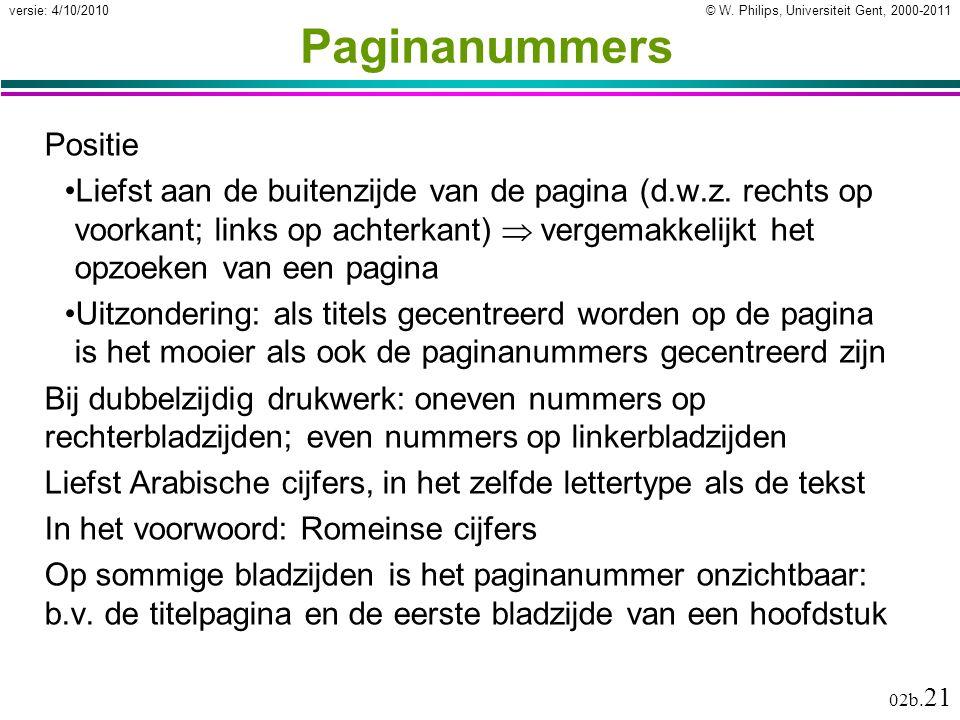 © W. Philips, Universiteit Gent, 2000-2011versie: 4/10/2010 02b. 21 Paginanummers Positie Liefst aan de buitenzijde van de pagina (d.w.z. rechts op vo