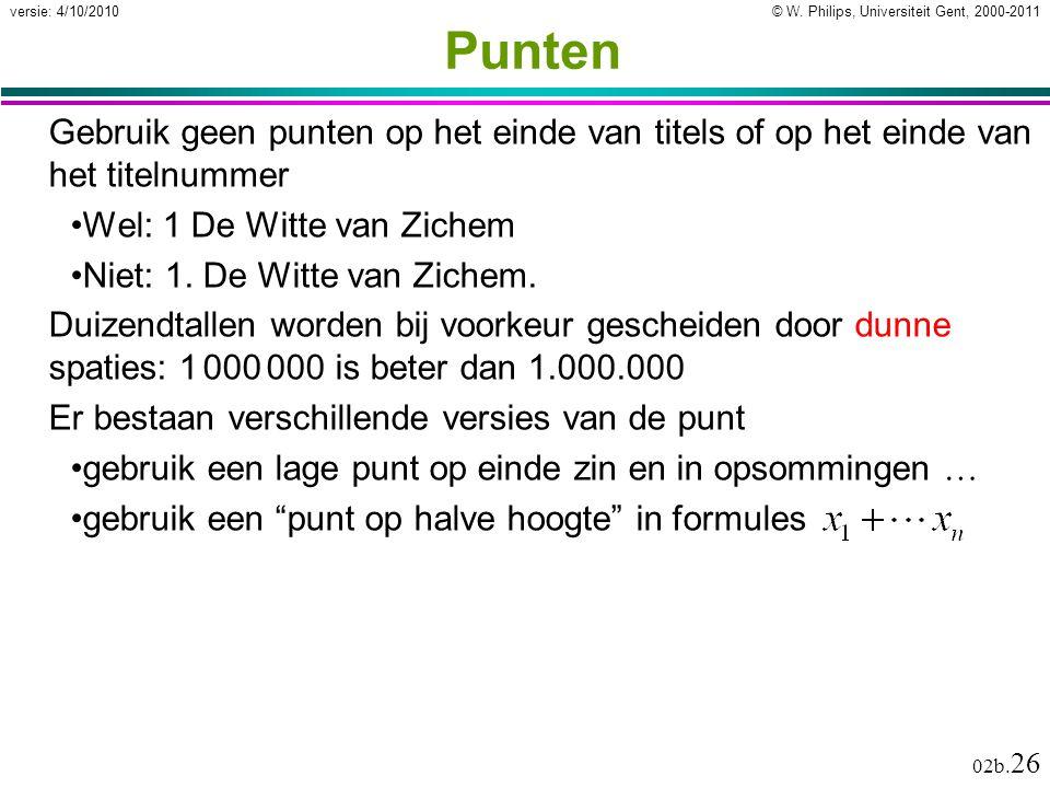 © W. Philips, Universiteit Gent, 2000-2011versie: 4/10/2010 02b. 26 Punten Gebruik geen punten op het einde van titels of op het einde van het titelnu