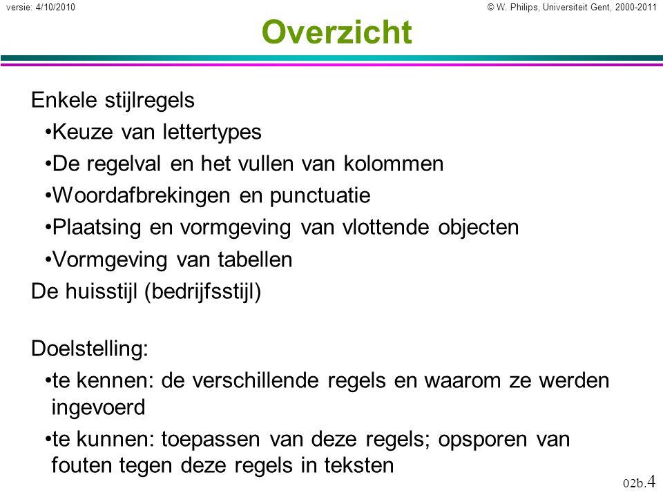 © W. Philips, Universiteit Gent, 2000-2011versie: 4/10/2010 02b. 4 Overzicht Enkele stijlregels Keuze van lettertypes De regelval en het vullen van ko