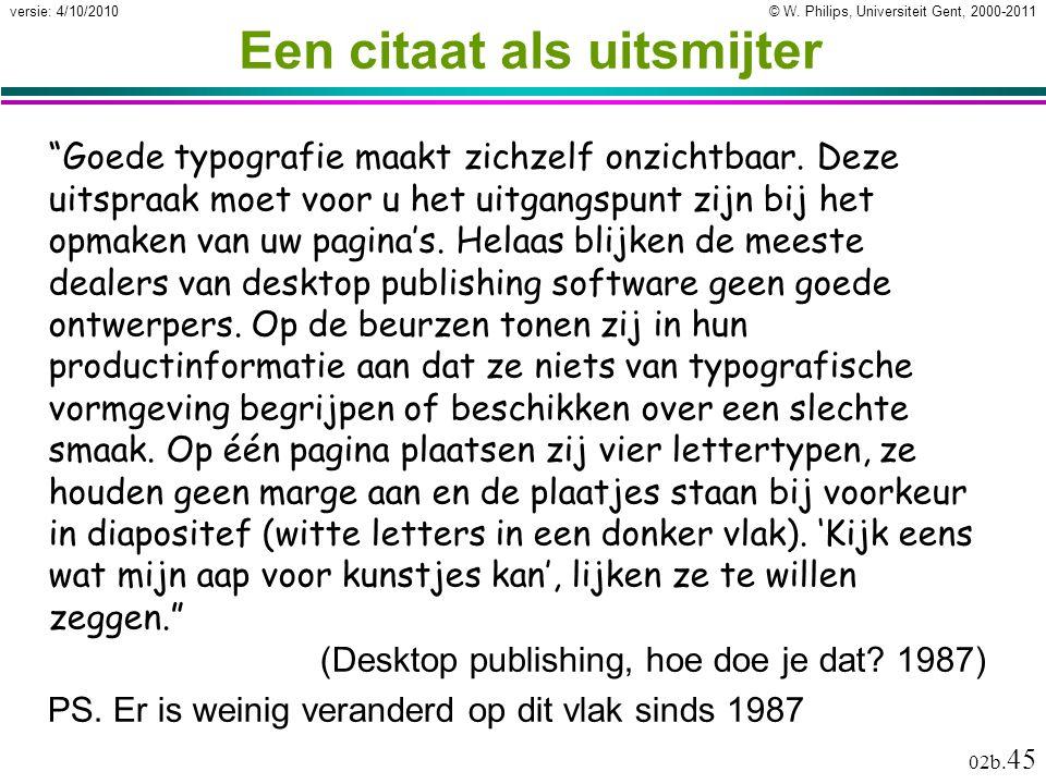 """© W. Philips, Universiteit Gent, 2000-2011versie: 4/10/2010 02b. 45 Een citaat als uitsmijter """"Goede typografie maakt zichzelf onzichtbaar. Deze uitsp"""
