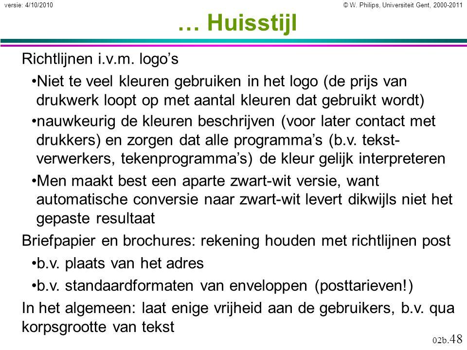 © W. Philips, Universiteit Gent, 2000-2011versie: 4/10/2010 02b. 48 … Huisstijl Richtlijnen i.v.m. logo's Niet te veel kleuren gebruiken in het logo (