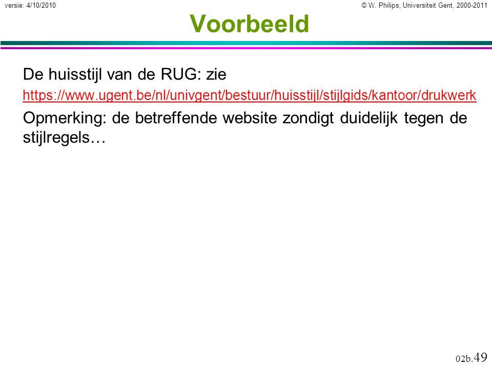 © W. Philips, Universiteit Gent, 2000-2011versie: 4/10/2010 02b. 49 Voorbeeld De huisstijl van de RUG: zie https://www.ugent.be/nl/univgent/bestuur/hu