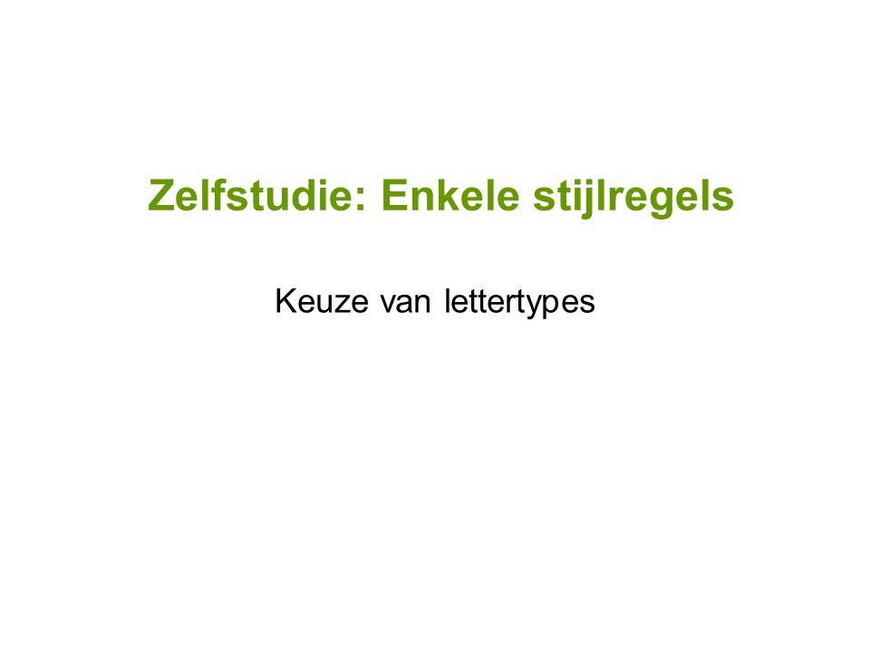 Zelfstudie: Enkele stijlregels Keuze van lettertypes