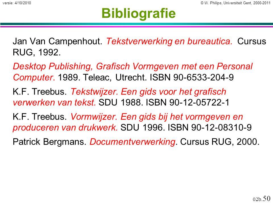 © W. Philips, Universiteit Gent, 2000-2011versie: 4/10/2010 02b. 50 Bibliografie Jan Van Campenhout. Tekstverwerking en bureautica. Cursus RUG, 1992.