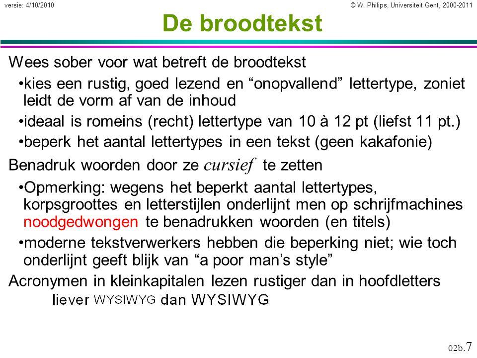 © W. Philips, Universiteit Gent, 2000-2011versie: 4/10/2010 02b. 7 De broodtekst Wees sober voor wat betreft de broodtekst kies een rustig, goed lezen