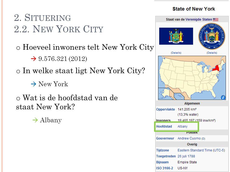 2. S ITUERING 2.2. N EW Y ORK C ITY o Hoeveel inwoners telt New York City?  9.576.321 (2012) o In welke staat ligt New York City?  New York o Wat is
