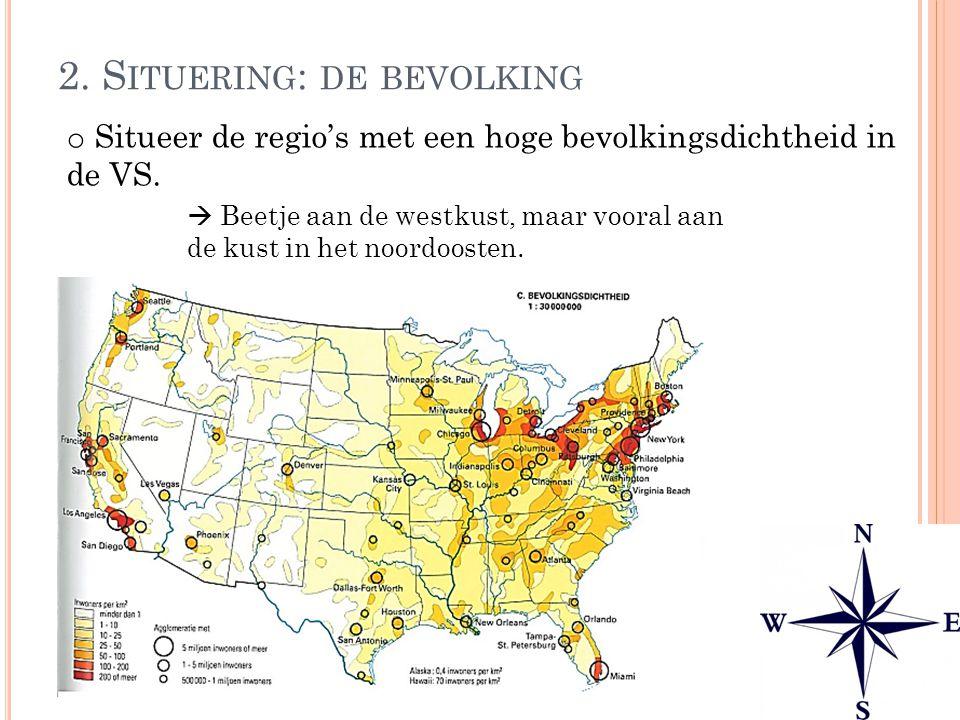 2. S ITUERING : DE BEVOLKING o Situeer de regio's met een hoge bevolkingsdichtheid in de VS.  Beetje aan de westkust, maar vooral aan de kust in het