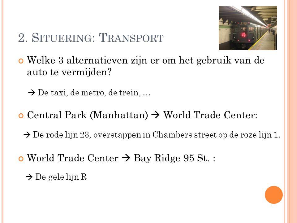 2. S ITUERING : T RANSPORT Welke 3 alternatieven zijn er om het gebruik van de auto te vermijden? Central Park (Manhattan)  World Trade Center: World