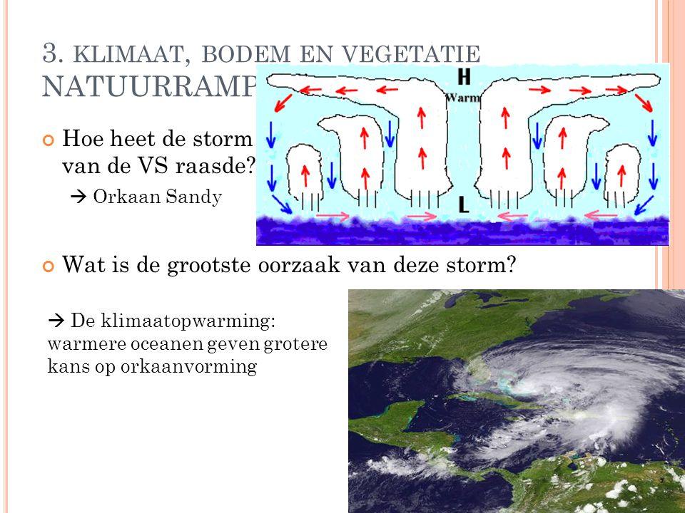 3. KLIMAAT, BODEM EN VEGETATIE NATUURRAMPEN Hoe heet de storm die in 2012 over de oostkust van de VS raasde? Wat is de grootste oorzaak van deze storm