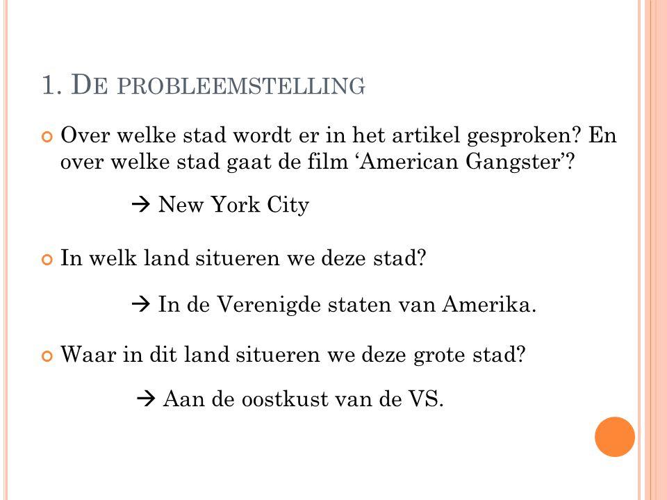 1. D E PROBLEEMSTELLING Over welke stad wordt er in het artikel gesproken? En over welke stad gaat de film 'American Gangster'? In welk land situeren