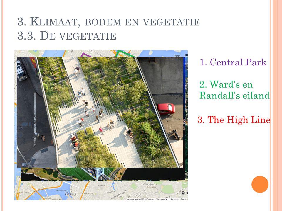 3. K LIMAAT, BODEM EN VEGETATIE 3.3. D E VEGETATIE 1. Central Park 2. Ward's en Randall's eiland 3. The High Line