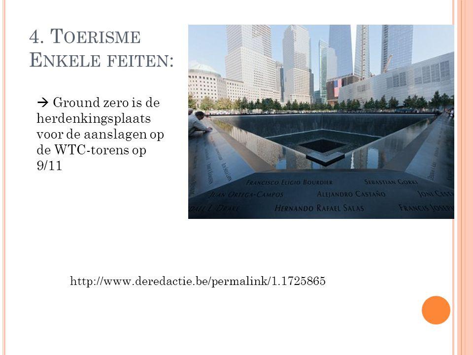4. T OERISME E NKELE FEITEN :  Ground zero is de herdenkingsplaats voor de aanslagen op de WTC-torens op 9/11 http://www.deredactie.be/permalink/1.17
