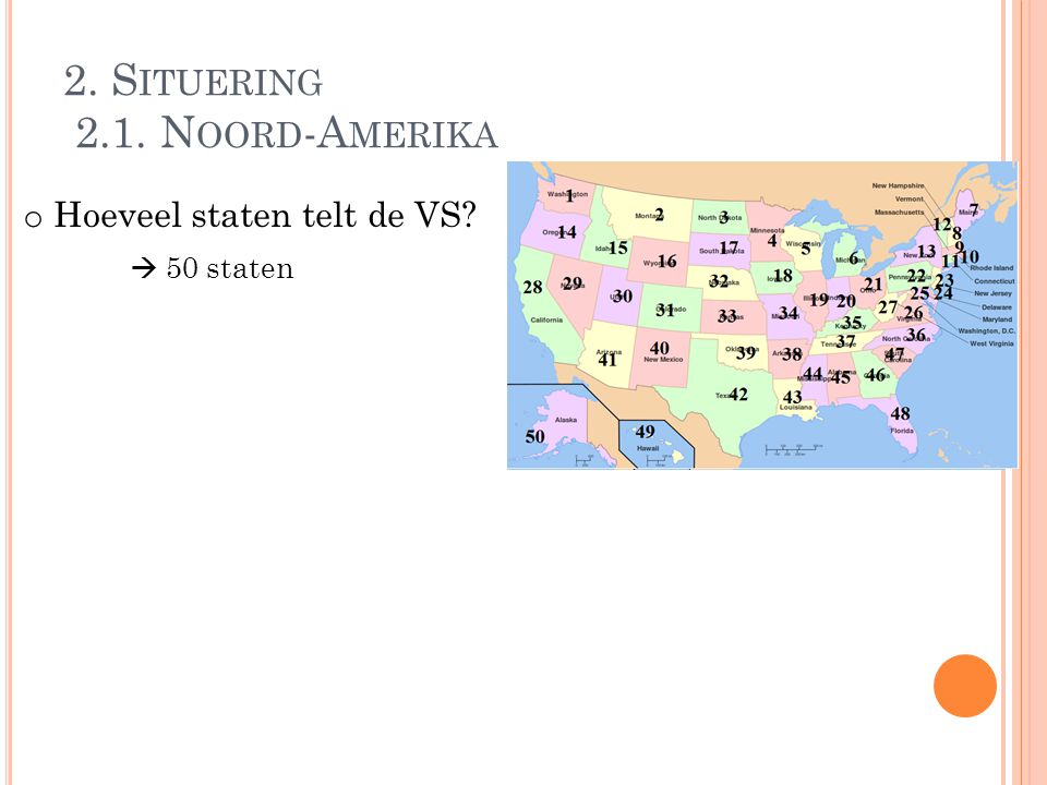 2. S ITUERING 2.1. N OORD -A MERIKA o Hoeveel staten telt de VS?  50 staten