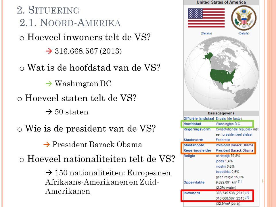 2. S ITUERING 2.1. N OORD -A MERIKA o Hoeveel inwoners telt de VS?  316.668.567 (2013) o Wat is de hoofdstad van de VS?  Washington DC o Hoeveel sta