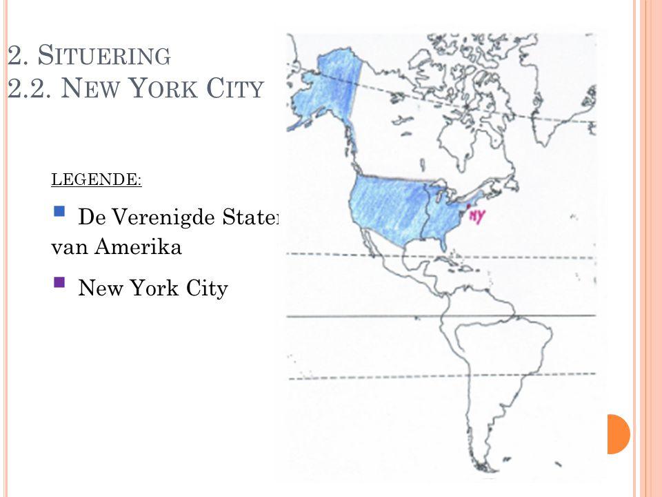 2. S ITUERING 2.2. N EW Y ORK C ITY LEGENDE:  De Verenigde Staten van Amerika  New York City