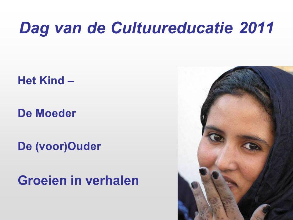 Dag van de Cultuureducatie 2011 Het Kind – De Moeder De (voor)Ouder Groeien in verhalen
