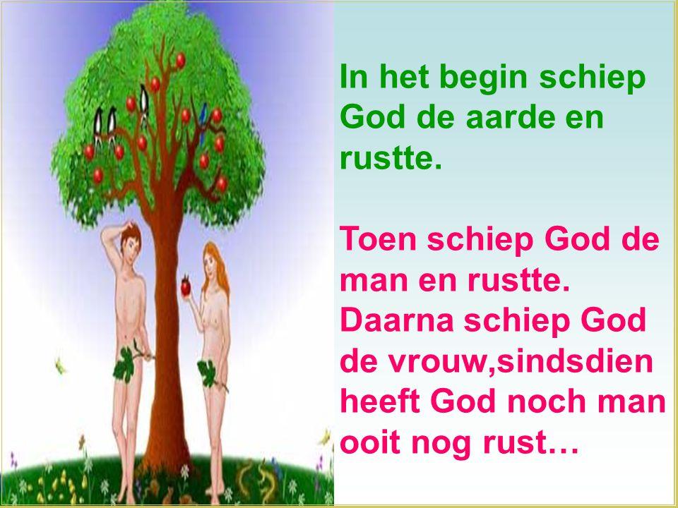 In het begin schiep God de aarde en rustte.Toen schiep God de man en rustte.