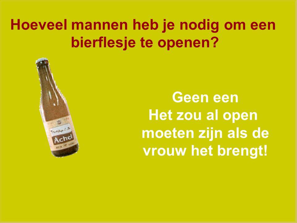 Hoeveel mannen heb je nodig om een bierflesje te openen.