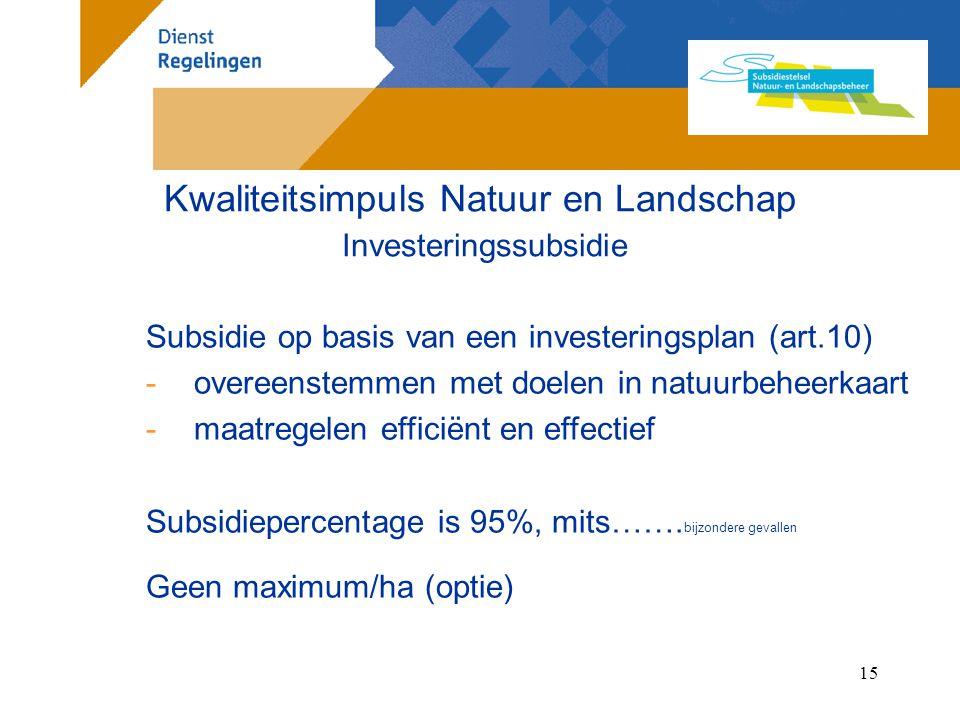 15 Subsidie op basis van een investeringsplan (art.10) -overeenstemmen met doelen in natuurbeheerkaart -maatregelen efficiënt en effectief Subsidiepercentage is 95%, mits…….