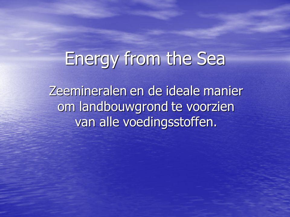 Energy from the Sea Zeemineralen en de ideale manier om landbouwgrond te voorzien van alle voedingsstoffen.