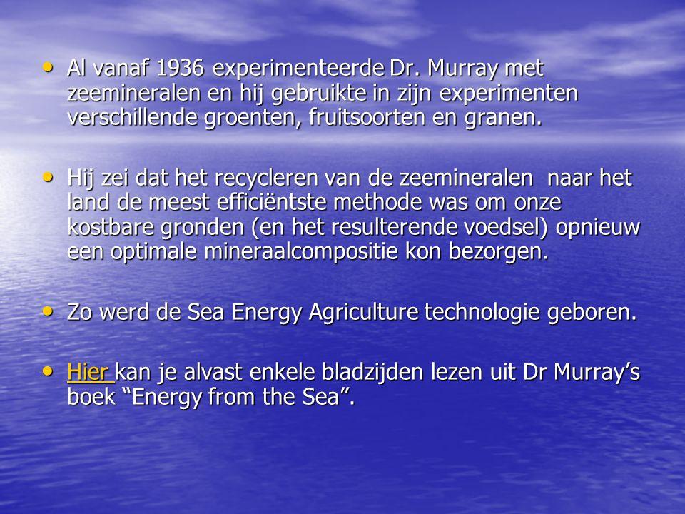 Al vanaf 1936 experimenteerde Dr. Murray met zeemineralen en hij gebruikte in zijn experimenten verschillende groenten, fruitsoorten en granen. Al van