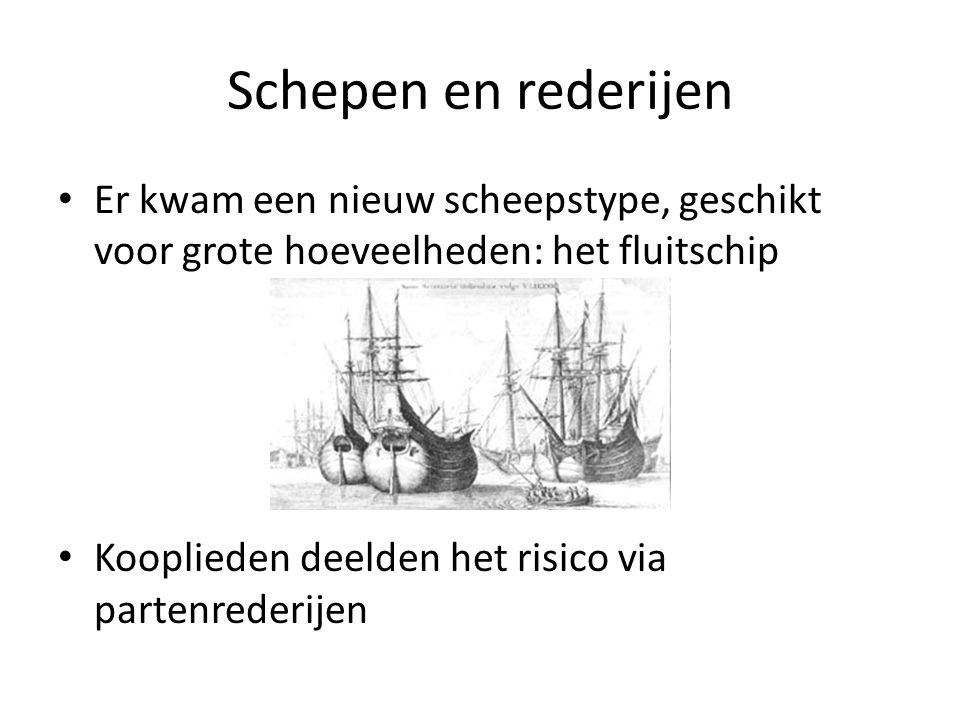 Schepen en rederijen Er kwam een nieuw scheepstype, geschikt voor grote hoeveelheden: het fluitschip Kooplieden deelden het risico via partenrederijen