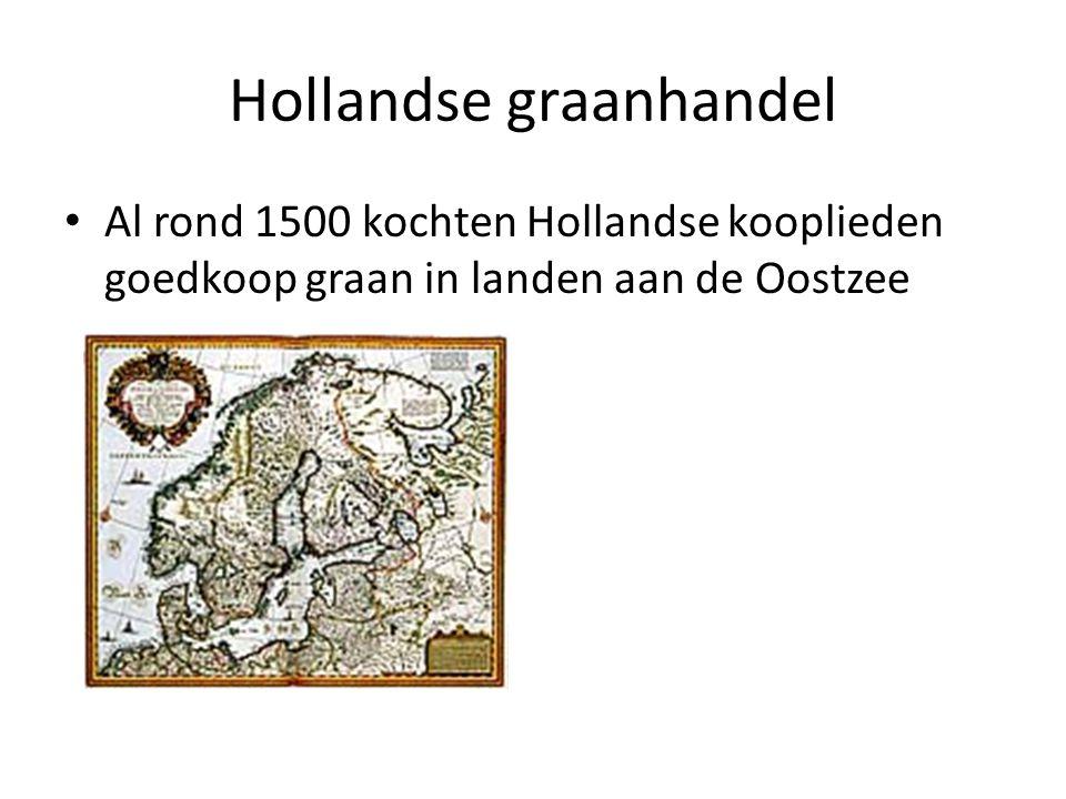 Hollandse graanhandel Al rond 1500 kochten Hollandse kooplieden goedkoop graan in landen aan de Oostzee