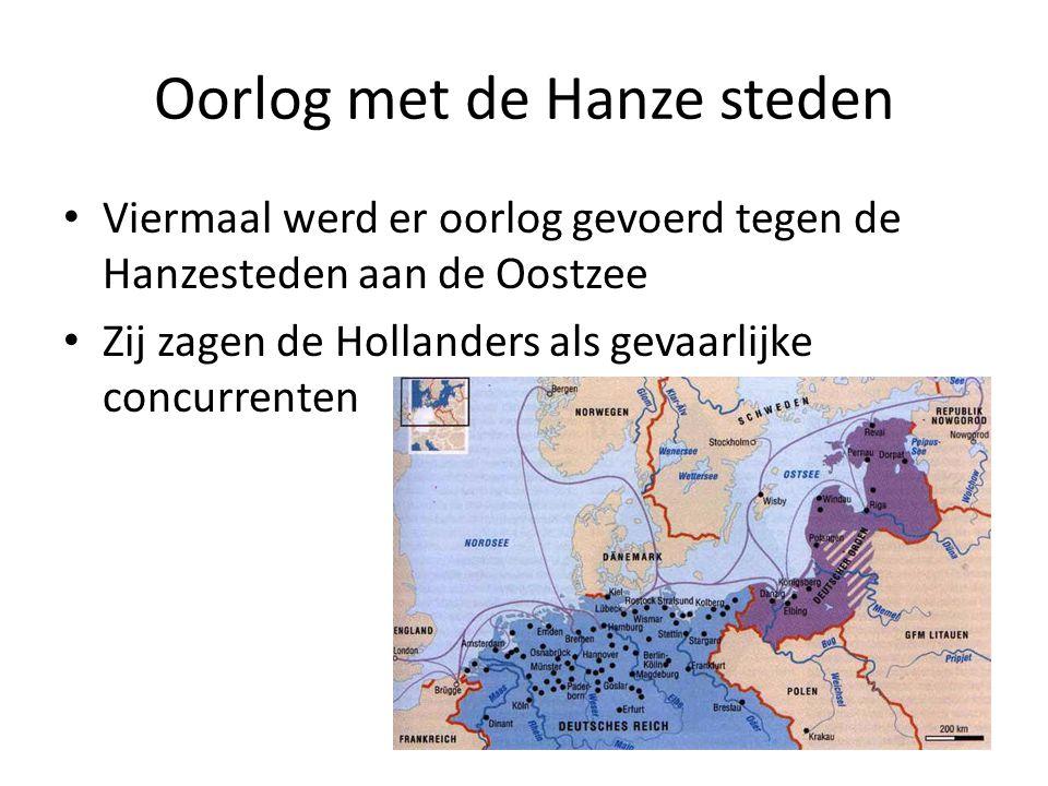 Oorlog met de Hanze steden Viermaal werd er oorlog gevoerd tegen de Hanzesteden aan de Oostzee Zij zagen de Hollanders als gevaarlijke concurrenten