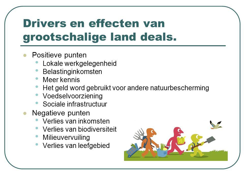 Drivers en effecten van grootschalige land deals. Positieve punten Lokale werkgelegenheid Belastinginkomsten Meer kennis Het geld word gebruikt voor a