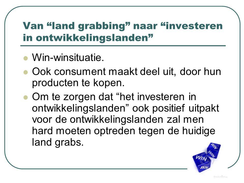 """Van """"land grabbing"""" naar """"investeren in ontwikkelingslanden"""" Win-winsituatie. Ook consument maakt deel uit, door hun producten te kopen. Om te zorgen"""