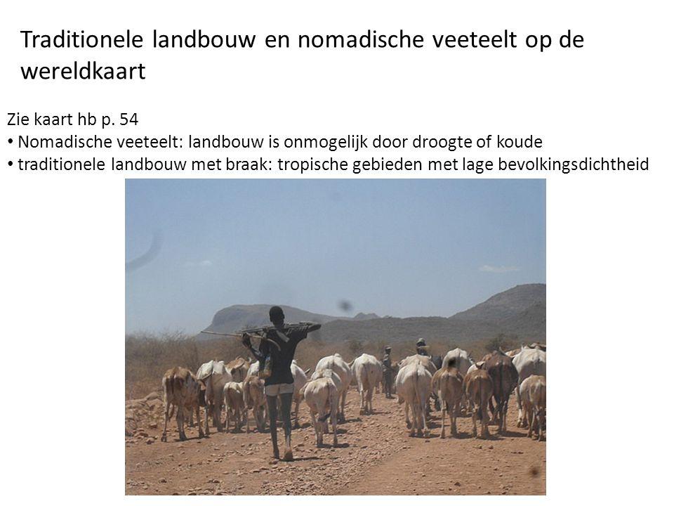 Traditionele landbouw en nomadische veeteelt op de wereldkaart Zie kaart hb p.