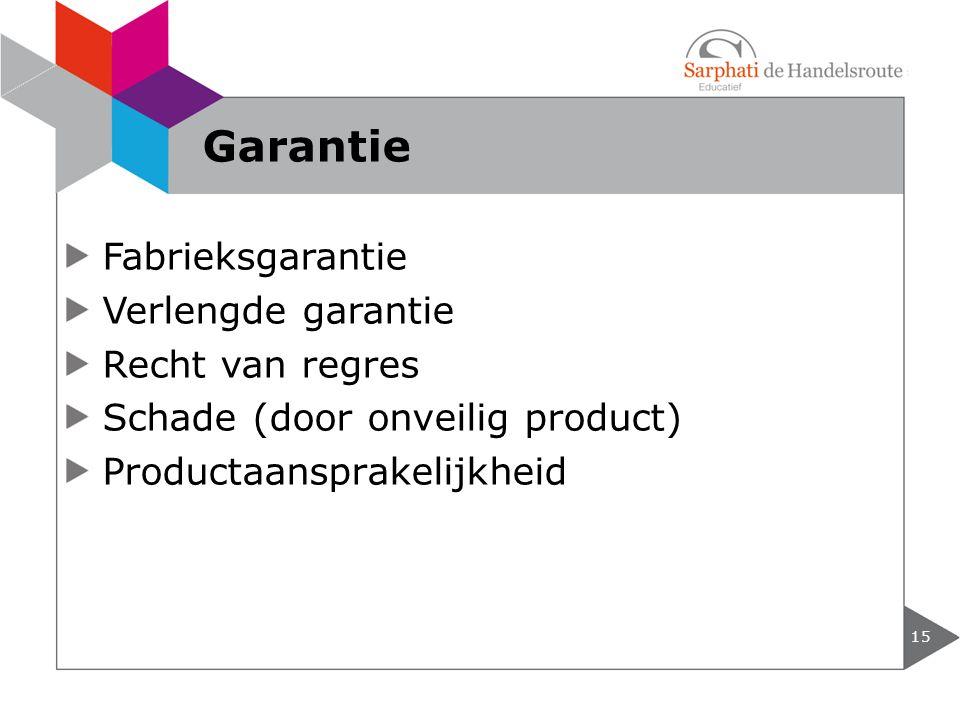 Fabrieksgarantie Verlengde garantie Recht van regres Schade (door onveilig product) Productaansprakelijkheid 15 Garantie