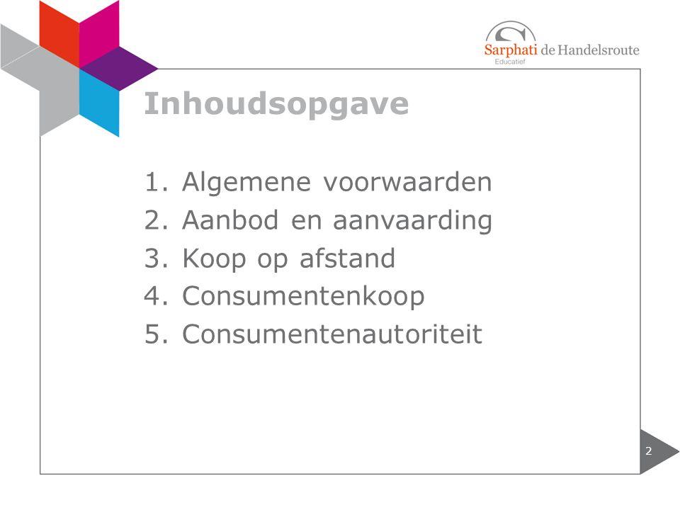 Inhoudsopgave 2 1.Algemene voorwaarden 2.Aanbod en aanvaarding 3.Koop op afstand 4.Consumentenkoop 5.Consumentenautoriteit