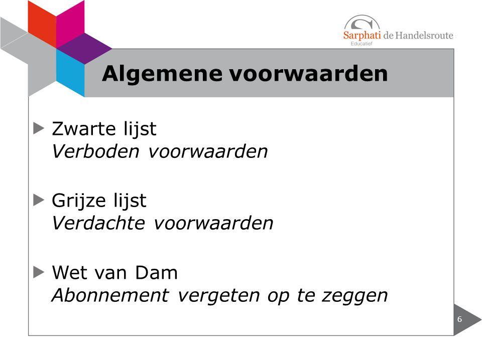Zwarte lijst Verboden voorwaarden Grijze lijst Verdachte voorwaarden Wet van Dam Abonnement vergeten op te zeggen 6 Algemene voorwaarden