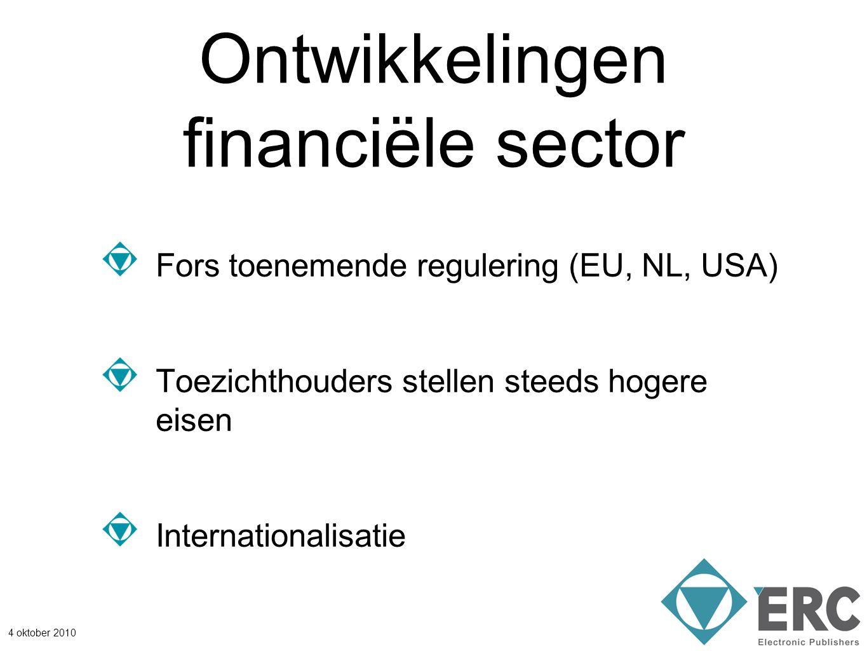 4 oktober 2010 Ontwikkelingen financiële sector Fors toenemende regulering (EU, NL, USA) Toezichthouders stellen steeds hogere eisen Internationalisat
