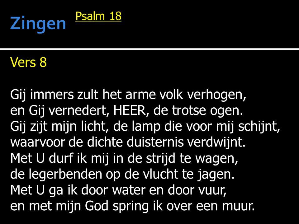 Vers 8 Gij immers zult het arme volk verhogen, en Gij vernedert, HEER, de trotse ogen.
