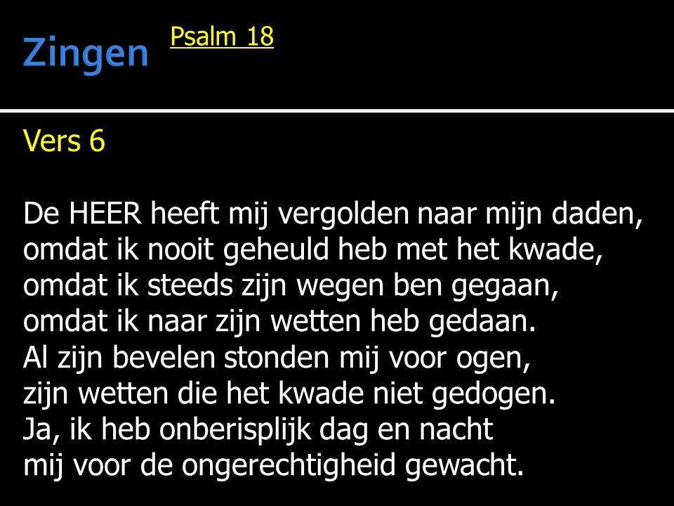 Vers 7 De HEER heeft mij vergolden naar mijn daden, mijn reine handen en mijn rechte paden.