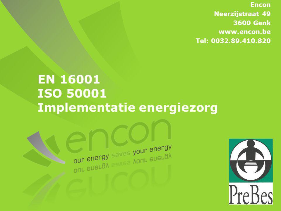 EN 16001 ISO 50001 Implementatie energiezorg Encon Neerzijstraat 49 3600 Genk www.encon.be Tel: 0032.89.410.820