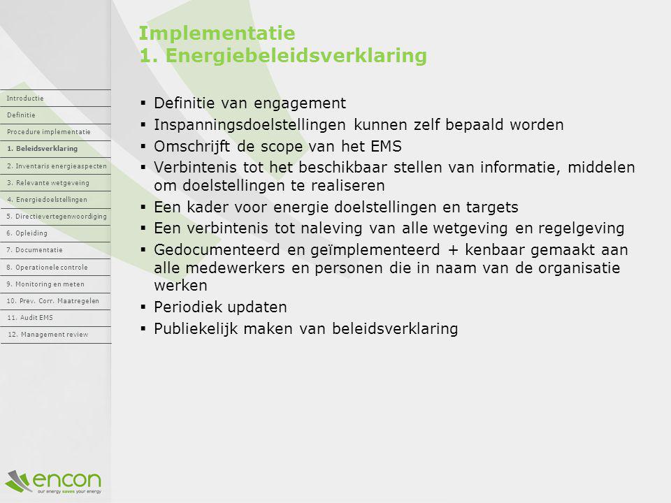Implementatie 1. Energiebeleidsverklaring  Definitie van engagement  Inspanningsdoelstellingen kunnen zelf bepaald worden  Omschrijft de scope van