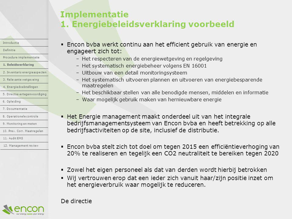 Implementatie 1. Energiebeleidsverklaring voorbeeld  Encon bvba werkt continu aan het efficient gebruik van energie en engageert zich tot: –Het respe